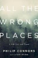 Connors, Philip - All the Wrong Places: A Life Lost and Found - 9780393088762 - V9780393088762