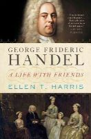 Harris, Ellen T. - George Frideric Handel: A Life with Friends - 9780393088953 - V9780393088953