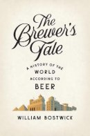 Bostwick, William - The Brewer's Tale: A History of the World According to Beer - 9780393239140 - V9780393239140