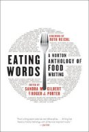 Gilbert, Sandra M., Porter, Roger J., Reichl, Ruth - Eating Words: A Norton Anthology of Food Writing - 9780393239843 - V9780393239843