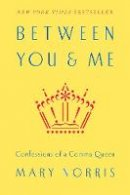 Norris, Mary - Between You & Me: Confessions of a Comma Queen - 9780393240184 - V9780393240184