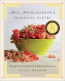 Barrow, Cathy - Mrs. Wheelbarrow's Practical Pantry: Recipes and Techniques for Year-Round Preserving - 9780393240733 - V9780393240733