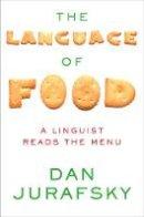Jurafsky, Dan - The Language of Food: A Linguist Reads the Menu - 9780393240832 - V9780393240832