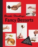 Headley, Brooks - Brooks Headley's Fancy Desserts: The Recipes of Del Posto's James Beard Award–Winning Pastry Chef - 9780393241075 - V9780393241075