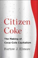 Elmore, Bartow J. - Citizen Coke: The Making of Coca-Cola Capitalism - 9780393241129 - V9780393241129