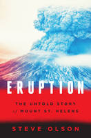 Olson, Steve - Eruption: The Untold Story of Mount St. Helens - 9780393242799 - V9780393242799