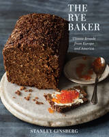 Ginsberg, Stanley - The Rye Baker: Classic Breads from Europe and America - 9780393245219 - V9780393245219
