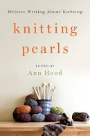 Hood, Ann - Knitting Pearls: Writers Writing About Knitting - 9780393246087 - V9780393246087