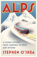 O'Shea, Stephen - The Alps: A Human History from Hannibal to Heidi and Beyond - 9780393246858 - V9780393246858