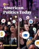 Bianco, William T., Canon, David T. - American Politics Today (Core Fifth Edition) - 9780393283600 - V9780393283600