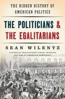 Wilentz, Sean - The Politicians and the Egalitarians: The Hidden History of American Politics - 9780393285024 - V9780393285024