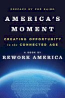 Rework America - America's Moment: Creating Opportunity in the Connected Age - 9780393285130 - V9780393285130