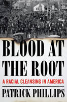Phillips, Patrick - Blood at the Root: A Racial Cleansing in America - 9780393293012 - V9780393293012