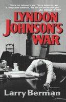 Berman, Larry - Lyndon Johnson's War: The Road to Stalemate in Vietnam - 9780393307788 - V9780393307788