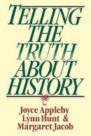 Appleby, Joyce; Hunt, Lynn; Jacob, Margaret - Telling the Truth About History - 9780393312867 - V9780393312867
