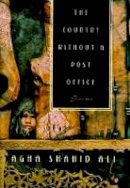 Ali, Agha Shahid - The Country without a Post Office: Poems (Agha Shahid Ali) - 9780393317619 - V9780393317619