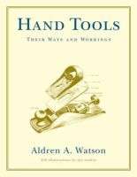 Watson, Aldren A. - Hand Tools: Their Ways and Workings - 9780393322767 - V9780393322767