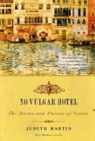 Martin, Judith - No Vulgar Hotel: The Desire and Pursuit of Venice - 9780393330601 - KTG0005969