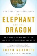 Meredith, Robyn - The Elephant and the Dragon: The Rise of India and China and What It Means for All of Us - 9780393331936 - V9780393331936