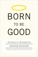 Keltner, Dacher - Born to Be Good: The Science of a Meaningful Life - 9780393337136 - V9780393337136