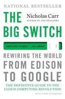 Carr, Nicholas - The Big Switch: Rewiring the World, from Edison to Google - 9780393345223 - V9780393345223