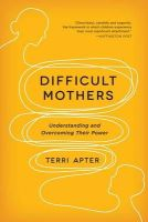 Apter, Terri - Difficult Mothers: Understanding and Overcoming Their Power - 9780393345445 - V9780393345445