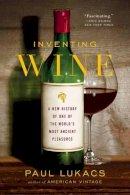 Lukacs, Paul - Inventing Wine - 9780393347074 - V9780393347074