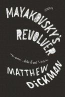 Dickman, Matthew - Mayakovsky's Revolver - 9780393348798 - V9780393348798
