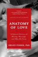 Helen Fisher - Anatomy of Love: A Natural History of Mating, Marriage, and Why We Stray (Completely Revised and Updated with a New Introduction) - 9780393349740 - V9780393349740