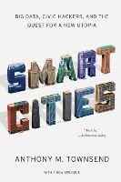 Townsend, Anthony M. - Smart Cities: Big Data, Civic Hackers, and the Quest for a New Utopia - 9780393349788 - V9780393349788