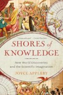 Appleby, Joyce - Shores of Knowledge: New World Discoveries and the Scientific Imagination - 9780393349795 - V9780393349795