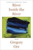 Orr, Gregory - River Inside the River - 9780393349955 - V9780393349955