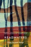 Voigt, Ellen Bryant - Headwaters: Poems - 9780393350005 - V9780393350005