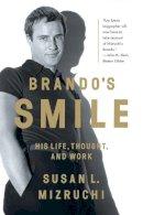 Mizruchi, Susan L. - Brando's Smile: His Life, Thought, and Work - 9780393351200 - V9780393351200
