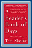 Nissley, Tom - A Reader's Book of Days: True Tales from the Lives and Works of Writers for Every Day of the Year - 9780393351699 - V9780393351699