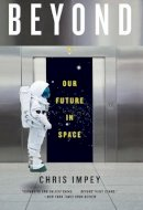 Impey, Chris - Beyond: Our Future in Space - 9780393352153 - V9780393352153