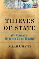 Chayes, Sarah - Thieves of State: Why Corruption Threatens Global Security - 9780393352283 - V9780393352283