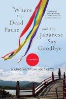 Mockett, Marie Mutsuki - Where the Dead Pause, and the Japanese Say Goodbye - 9780393352290 - V9780393352290