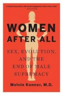 Konner M.D., Melvin - Women After All: Sex, Evolution, and the End of Male Supremacy - 9780393352313 - V9780393352313