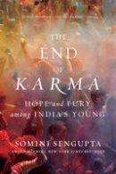 Sengupta, Somini - The End of Karma: Hope and Fury Among India's Young - 9780393353600 - V9780393353600
