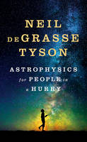 deGrasse Tyson, Neil - Astrophysics for People in a Hurry - 9780393609394 - V9780393609394