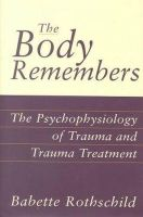 Babette Rothschild - The Body Remembers: The Psychophysiology of Trauma and Trauma Treatment - 9780393703276 - V9780393703276