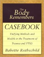Babette Rothschild - The Body Remembers Casebook: Unifying Methods and Models in the Treatment of Trauma and PTSD - 9780393704006 - V9780393704006