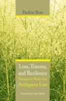 Boss, Pauline G. - Loss, Trauma and Resilience - 9780393704495 - V9780393704495
