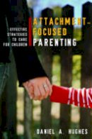 Hughes, Daniel A. - Principles of Attachment-Focused Parenting - 9780393705553 - V9780393705553