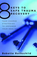Babette Rothschild - 8 Keys to Safe Trauma Recovery: Take-Charge Strategies to Empower Your Healing (8 Keys to Mental Health) - 9780393706055 - V9780393706055