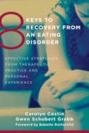 Costin, Carolyn; Grabb, Gwen Schubert - 8 Keys to Recovery from an Eating Disorder - 9780393706956 - V9780393706956