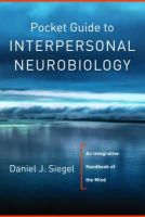 Siegel, Daniel J. - Pocket Guide to Interpersonal Neurobiology - 9780393707137 - V9780393707137