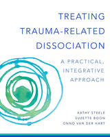 Steele, Kathy, Boon, Suzette, Hart Ph.D., Onno van der - Treating Trauma-Related Dissociation: A Practical, Integrative Approach (Norton Series on Interpersonal Neurobiology) - 9780393707595 - V9780393707595