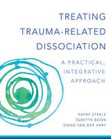 Steele, Kathy, Boon, Suzette, Hart Ph.D., Onno van der - Treating Trauma-Related Dissociation: A Practical, Integrative Approach (Norton Series on Interpersonal Neurobiology) - 9780393707595 - V9780393707595